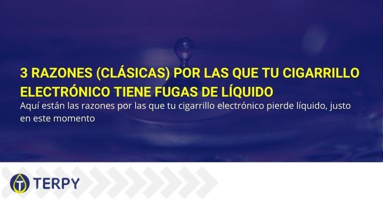 3 razones (clásicas) por las que tu cigarrillo electrónico tiene fugas de líquido