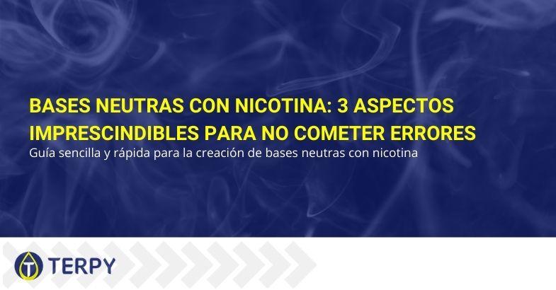 Bases neutras con nicotina: 3 aspectos imprescindibles para no cometer errores.