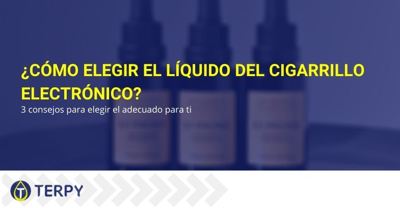 ¿Cómo elegir el líquido del cigarrillo electrónico? 3 consejos para elegir el adecuado para ti