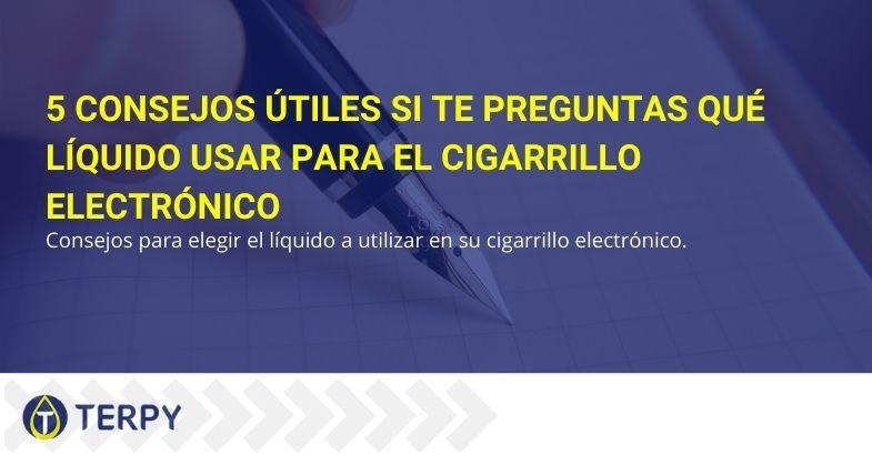 5 consejos útiles si te preguntas qué líquido usar para el cigarrillo electrónico
