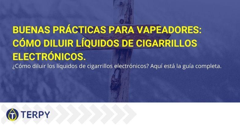 Buenas prácticas para vapeadores: cómo diluir líquidos de cigarrillos electrónicos.