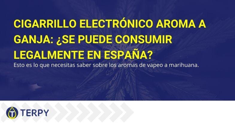 ¿Es el saborizante de cigarrillos electrónicos de ganja realmente legal en España?