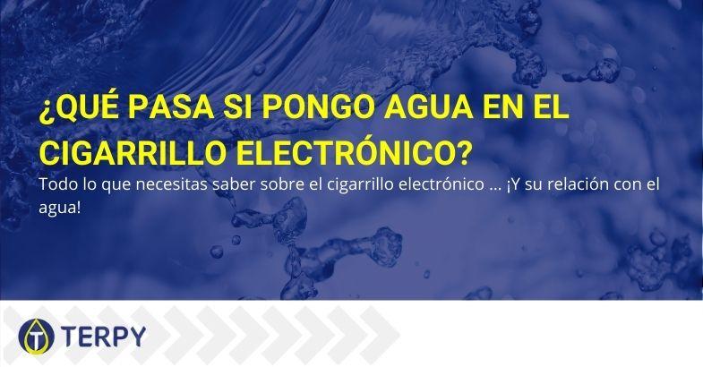¿Qué pasa si pongo agua en el cigarrillo electrónico? Todo lo que necesita saber.