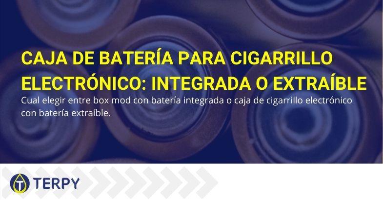 Caja de batería para cigarrillo electrónico ¿mejor integrada o extraíble?
