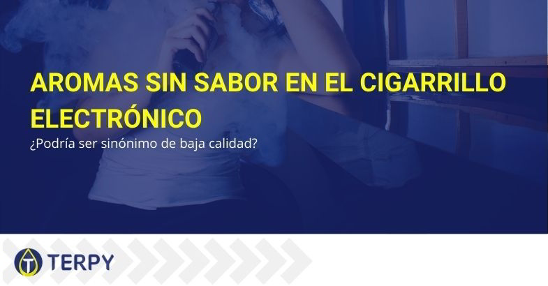 Sabores sin sabor en los cigarrillos electrónicos descubre qué es.