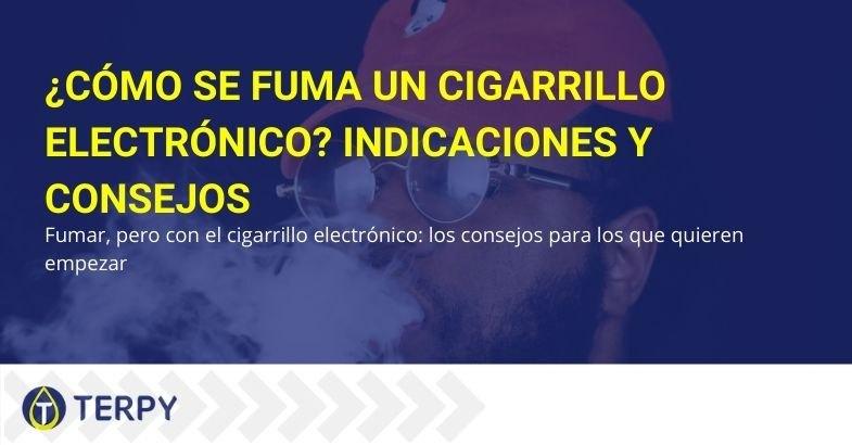 Indicaciones y consejos para fumar correctamente el cigarrillo electrónico