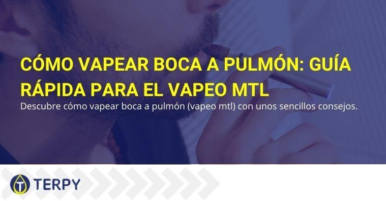 Cómo vapear de boca a pulmón: vaping MTL.